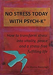 NO STRESS TODAY WITH PSYCH-K®: How to transform stress into vitality, peace and a stress-free fulfilling life