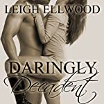 Daringly Decadent: A BBW Erotic Romance : Dareville Series | Leigh Ellwood