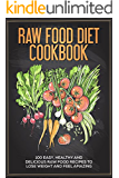 Raw Food Cookbook: 100 Easy, Healthy and Delicious Raw Food Recipes to Lose Weight and Feel Amazing (Health Lifestyle, Weight Loss, Clean Food)