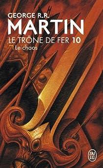 Le Trône de fer, tome 10 : Le chaos par Martin