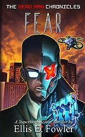 The Dead Man Chronicles: Fear: A Superhero Action-Thriller Novel