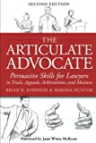 img - for The Articulate Advocate: Persuasive Skills for Lawyers in Trials, Appeals, Arbitrations, and Motions book / textbook / text book