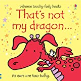 That's Not My Dragon...(Usborne Touchy-Feely Books)