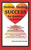 Online Dating Success for Boomers and Beyond, Alexandra Reid Kennedy, 1495281310