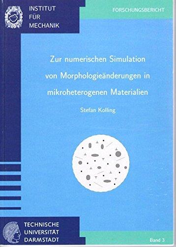 Zur numerischen Simulation von Morphologieänderungen in mikroheterogenen Materialien (Forschungsberichte des Instituts für Mechanik der Technischen Universität Darmstadt)