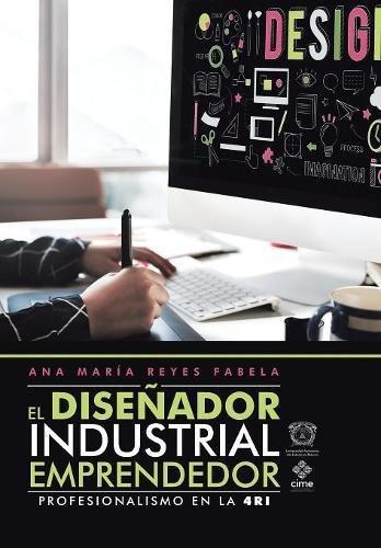 El Diseñador Industrial Emprendedor: Profesionalismo En La 4ri  [Fabela, Ana Maria Reyes] (Tapa Dura)