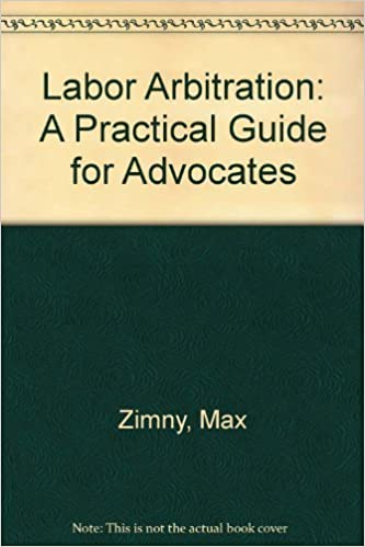 Book Labor Arbitration: A Practical Guide for Advocates by Max Zimny (1990-04-01)