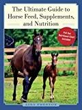 The Ultimate Guide to Horse Feed, Supplements, and