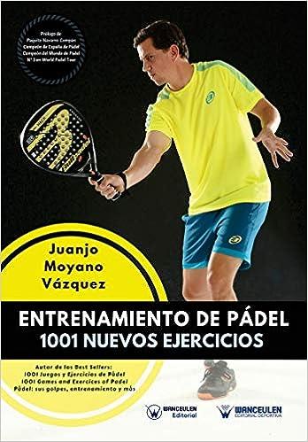 Entrenamiento de Pádel: 1001 Nuevos ejercicios: Amazon.es: Juanjo Moyano Vázquez: Libros