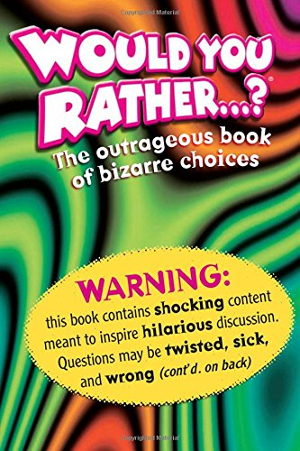 Would you rather the outrageous book of bizarre choices would you rather the outrageous book of bizarre choices workman publishing 0400101296034 amazon books fandeluxe Gallery