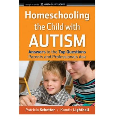 Homeschooling the Child with Autism: Answers to the Top Questions Parents and Professionals Ask (Jossey-Bass Teacher) (Paperback) - Common
