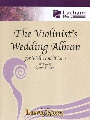 The Violinist's Wedding Album - Violin and Piano, arranged by Lynne Latham, Latham Music Enterprises