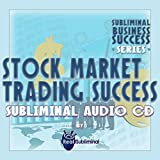 Subliminal Business Success Series: Stock Market Trading Success Subliminal Audio CD