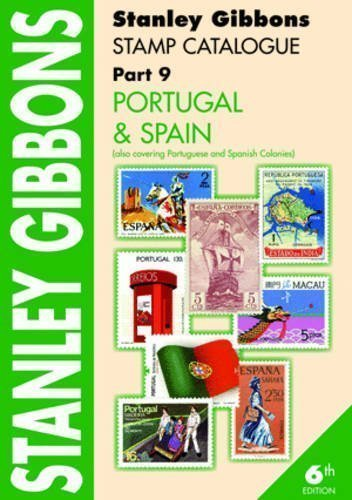Stanley Gibbons Stamp Catalogue: Portugal & Spain. Also Covering Portuguese and Spanish Colonies Pt. 9 (Stamp Catalogue Part 9) 6th (sixth) Revised Edition by Jeffries, Hugh published by Stanley Gibbons Limited (2011)