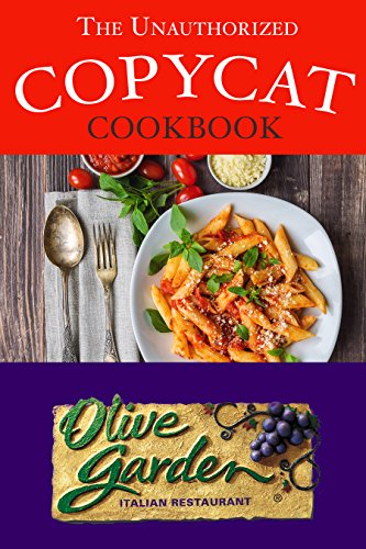 The Unauthorized Copycat Cookbook: Olive Garden Italian Restaurant by JR Stevens