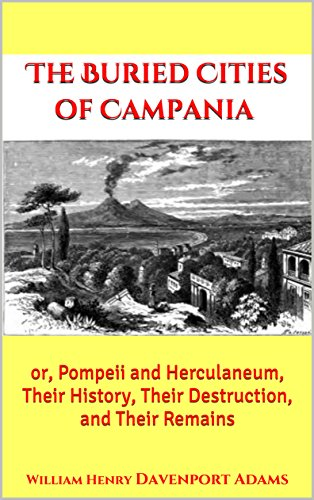 Campania (Illustrated): or, Pompeii and Herculaneum, Their History, Their Destruction, and Their Remains ()