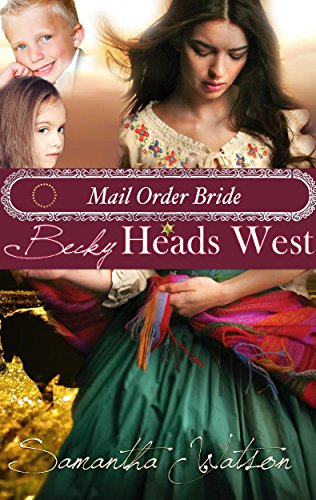 Download for free Mail Order Bride: Becky Heads West: Western Historical Romance