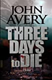 Three Days to Die, John Robertson Avery, 0983696306