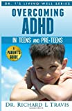 Overcoming ADHD in Teens and Pre-Teens: a Parent's Guide, Richard Travis, 1495222500