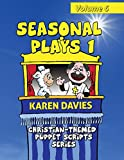 Seasonal Plays 1: 10 plays celebrating events in the Christian year (Christian-Themed Puppet Scripts Series) (Volume 6)