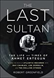 img - for The Last Sultan: The Life and Times of Ahmet Ertegun book / textbook / text book