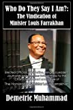 Who Do the Say I Am? : The Vindication of Minister Louis Farrakhan, Muhammad, Demetric, 0989977447