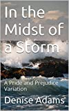 In the Midst of a Storm: A Pride and Prejudice Variation