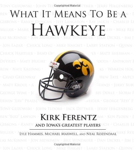Download What It Means to Be a Hawkeye: Kirk Ferentz and Iowa's Greatest Players pdf epub