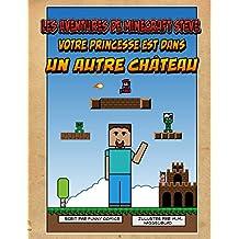 Les aventures de Minecraft Steve: Votre princesse est dans un autre Château (Bande dessinée Minecraft, Super Mario, Nintendo, Herobrine, Cube Kid, jeux ... pour enfants t. 1) (French Edition)