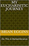 img - for My Eucharisitic Journey: Do This in Remembrance book / textbook / text book