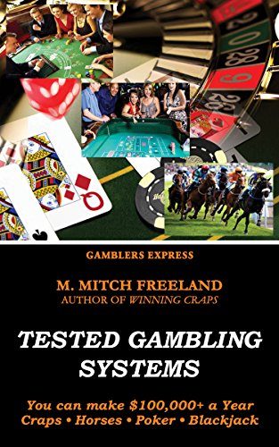 (TESTED GAMBLING SYSTEMS: You can Make $100,000+ a Year:  Craps, Horses, Poker, Blackjack (Gamblers Express Series Book 3))