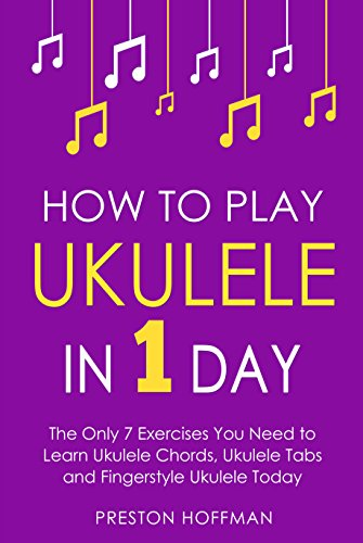 How To Play Ukulele In 1 Day The Only 7 Exercises You Need To