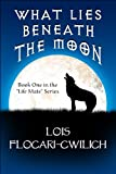 What Lies Beneath the Moon, Lois Flocari-Cwilich, 1615467335