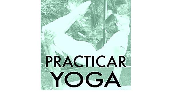 Practicar Yoga - Canciones de Yoga Para Todos, Kundalini ...