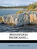 Miniaturas Mexicanas..., Daniel Cosío| Villegas, 1271353180