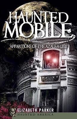 [ HAUNTED MOBILE: APPARITIONS OF THE AZALEA CITY Paperback ] Parker, Elizabeth ( AUTHOR ) Jul - 01 - 2009 [ Paperback ]