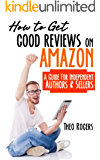 How to Get Good Reviews on Amazon: A Guide for Independent Authors & Sellers