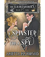 A Spinster for a Spy: Book 1: Lily - Clean Regency Romance (A Duke's Daughters: The Elbury Bouquet)