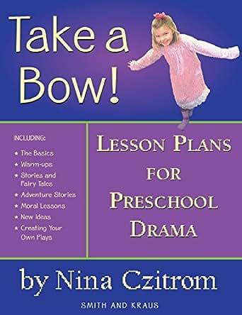 Take a Bow!: Lesson Plans for Pre-School Drama eBook: Nina