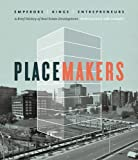 img - for Placemakers: Emperors, Kings, Entrepreneurs - A Brief History of Real Estate Development book / textbook / text book