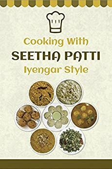 Cooking With Seetha Patti Iyengar Style - Kindle edition by Seetha