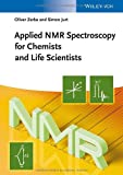 Applied NMR Spectroscopy for Chemists and Life Scientists, Simon Jurt and Oliver Zerbe, 3527327746