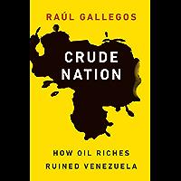 Crude Nation: How Oil Riches Ruined Venezuela