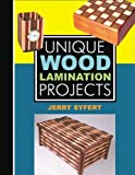 Unique Wood Lamination Projects, Jerry Syfert, 0941936880