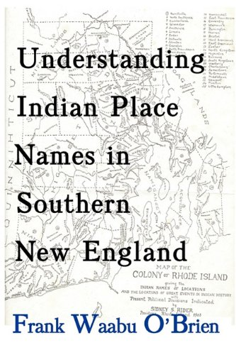 Book: Understanding Indian Place Names in Southern New England by Frank Waabu O'Brien