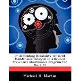 Implementing Reliability-centered Maintenance Analysis in a Revised Preventive Maintenance Program for the F-15