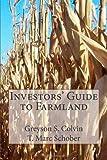 Investors' Guide to Farmland, Greyson Colvin and T. Schober, 1475258453