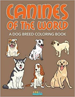 Canines Of The World A Dog Breed Coloring Book Bobos Children Activity Books 9781683276517 Amazon