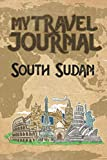 My Travel Journal South Sudan: 6x9 Travel Notebook or Diary with prompts, Checklists and Bucketlists perfect gift for your Trip to South Sudan   for every Traveler