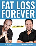 Fat Loss Forever: How to Lose Fat and KEEP it Off